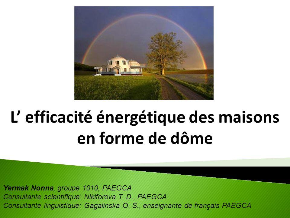 L efficacité énergétique des maisons en forme de dôme Yermak Nonna, groupe 1010, PAEGCA Consultante scientifique: Nikiforova T. D., PAEGCA Consultante