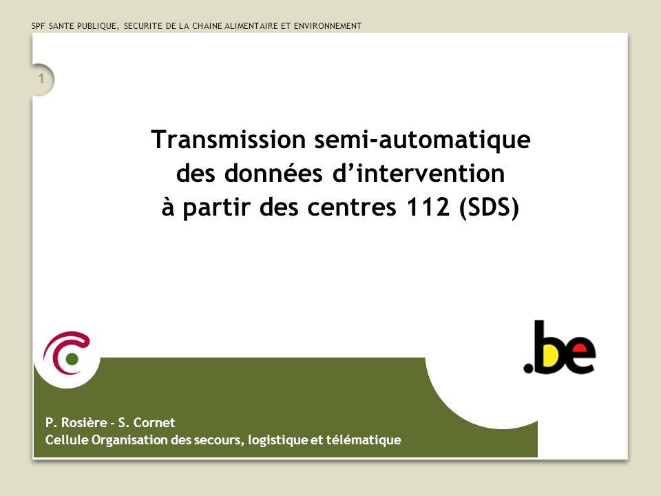SPF SANTE PUBLIQUE, SECURITE DE LA CHAINE ALIMENTAIRE ET ENVIRONNEMENT 1 Transmission semi-automatique des données dintervention à partir des centres