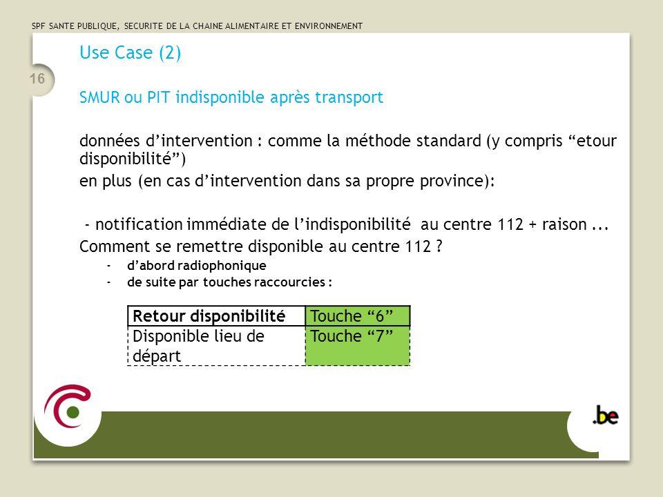 SPF SANTE PUBLIQUE, SECURITE DE LA CHAINE ALIMENTAIRE ET ENVIRONNEMENT 16 Use Case (2) SMUR ou PIT indisponible après transport données dintervention