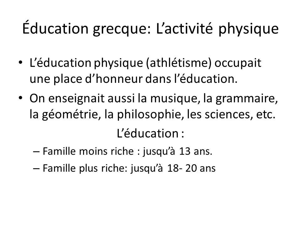 Éducation grecque: Lactivité physique Léducation physique (athlétisme) occupait une place dhonneur dans léducation. On enseignait aussi la musique, la