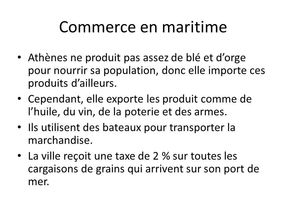 Commerce en maritime Athènes ne produit pas assez de blé et dorge pour nourrir sa population, donc elle importe ces produits dailleurs. Cependant, ell