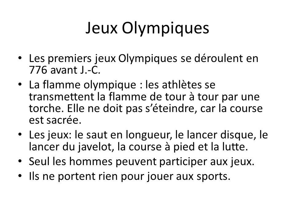 Jeux Olympiques Les premiers jeux Olympiques se déroulent en 776 avant J.-C. La flamme olympique : les athlètes se transmettent la flamme de tour à to