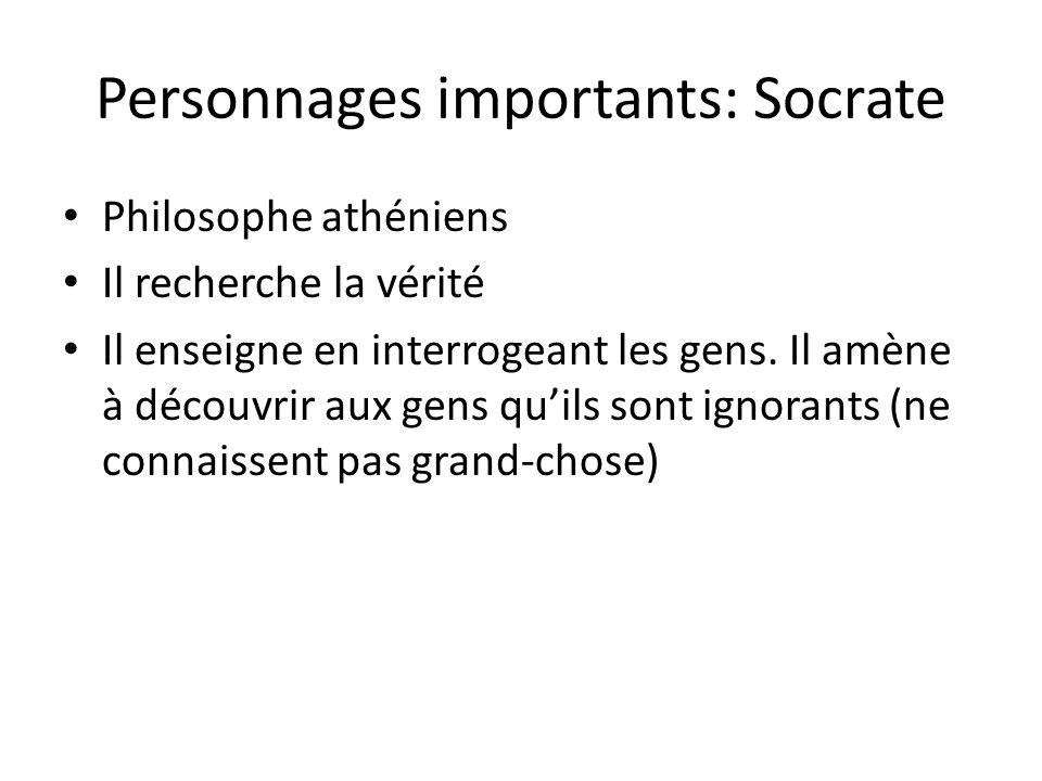 Personnages importants: Socrate Philosophe athéniens Il recherche la vérité Il enseigne en interrogeant les gens. Il amène à découvrir aux gens quils