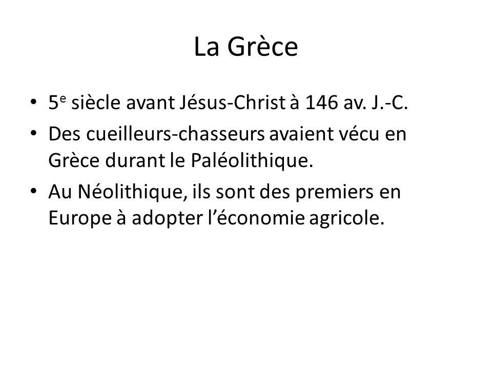 La Grèce 5 e siècle avant Jésus-Christ à 146 av. J.-C. Des cueilleurs-chasseurs avaient vécu en Grèce durant le Paléolithique. Au Néolithique, ils son