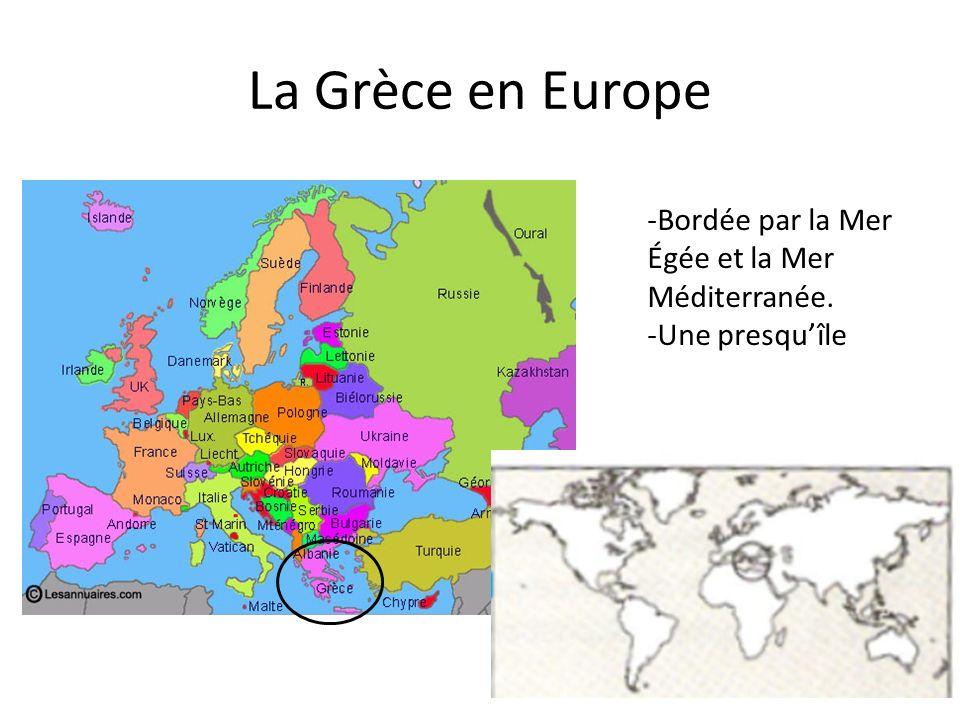 La Grèce en Europe -Bordée par la Mer Égée et la Mer Méditerranée. -Une presquîle