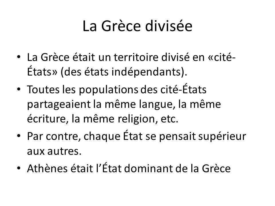 La Grèce divisée La Grèce était un territoire divisé en «cité- États» (des états indépendants). Toutes les populations des cité-États partageaient la