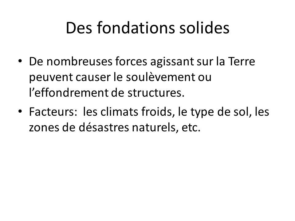 Des fondations solides De nombreuses forces agissant sur la Terre peuvent causer le soulèvement ou leffondrement de structures.