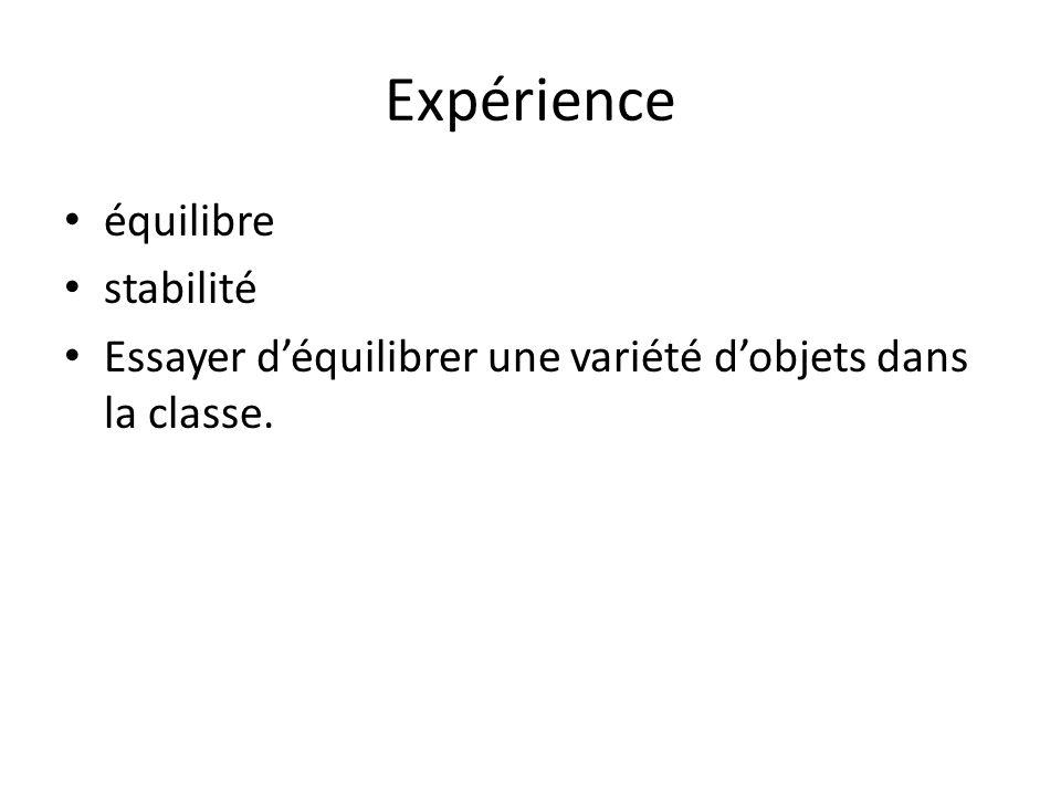 Expérience équilibre stabilité Essayer déquilibrer une variété dobjets dans la classe.