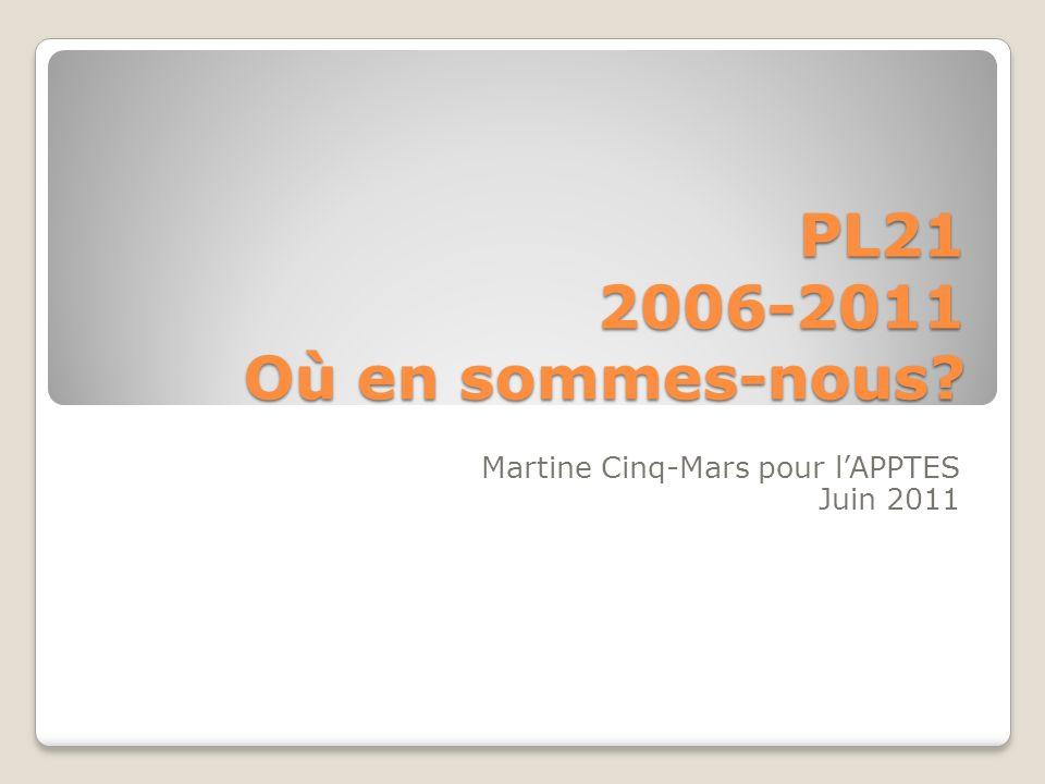 PL21 2006-2011 Où en sommes-nous? Martine Cinq-Mars pour lAPPTES Juin 2011
