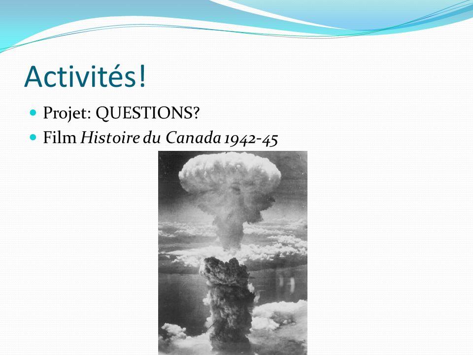 Activités! Projet: QUESTIONS? Film Histoire du Canada 1942-45