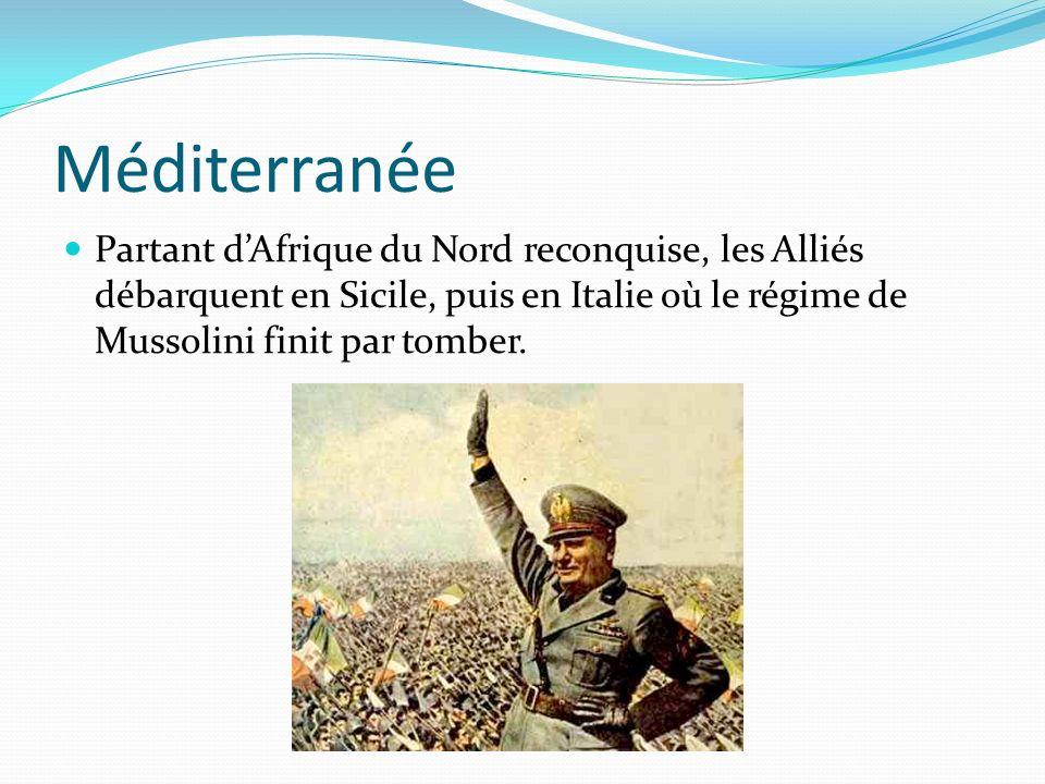 Méditerranée Partant dAfrique du Nord reconquise, les Alliés débarquent en Sicile, puis en Italie où le régime de Mussolini finit par tomber.