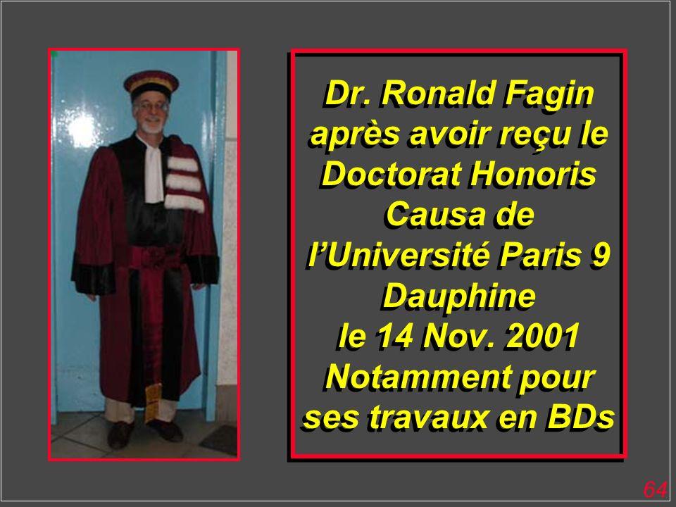 64 Dr. Ronald Fagin après avoir reçu le Doctorat Honoris Causa de lUniversité Paris 9 Dauphine le 14 Nov. 2001 Notamment pour ses travaux en BDs