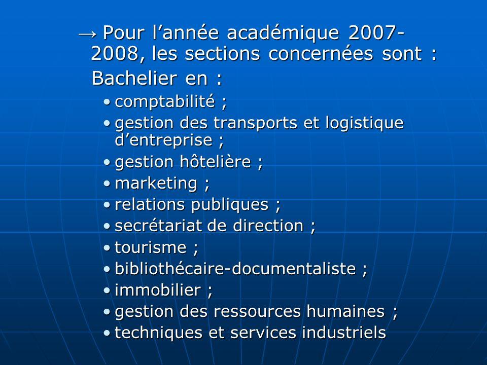 Pour lannée académique 2007- 2008, les sections concernées sont : Pour lannée académique 2007- 2008, les sections concernées sont : Bachelier en : Bac