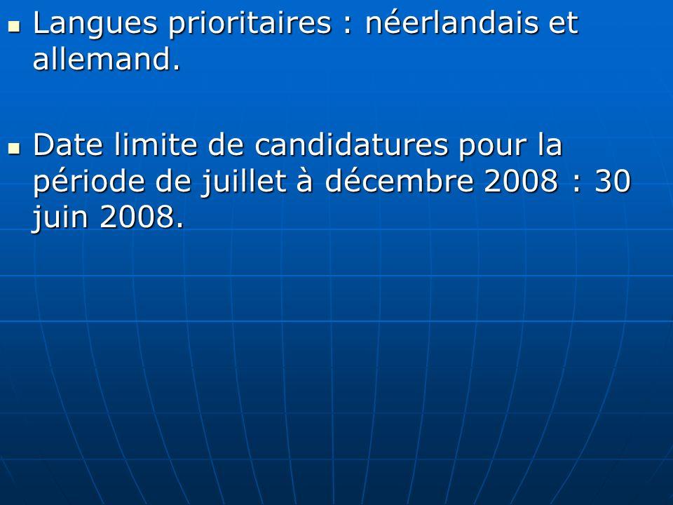 Langues prioritaires : néerlandais et allemand. Langues prioritaires : néerlandais et allemand. Date limite de candidatures pour la période de juillet