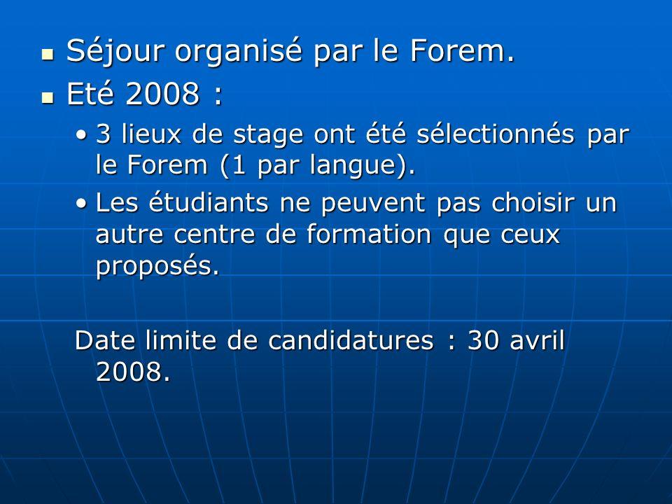 Séjour organisé par le Forem. Séjour organisé par le Forem. Eté 2008 : Eté 2008 : 3 lieux de stage ont été sélectionnés par le Forem (1 par langue).3