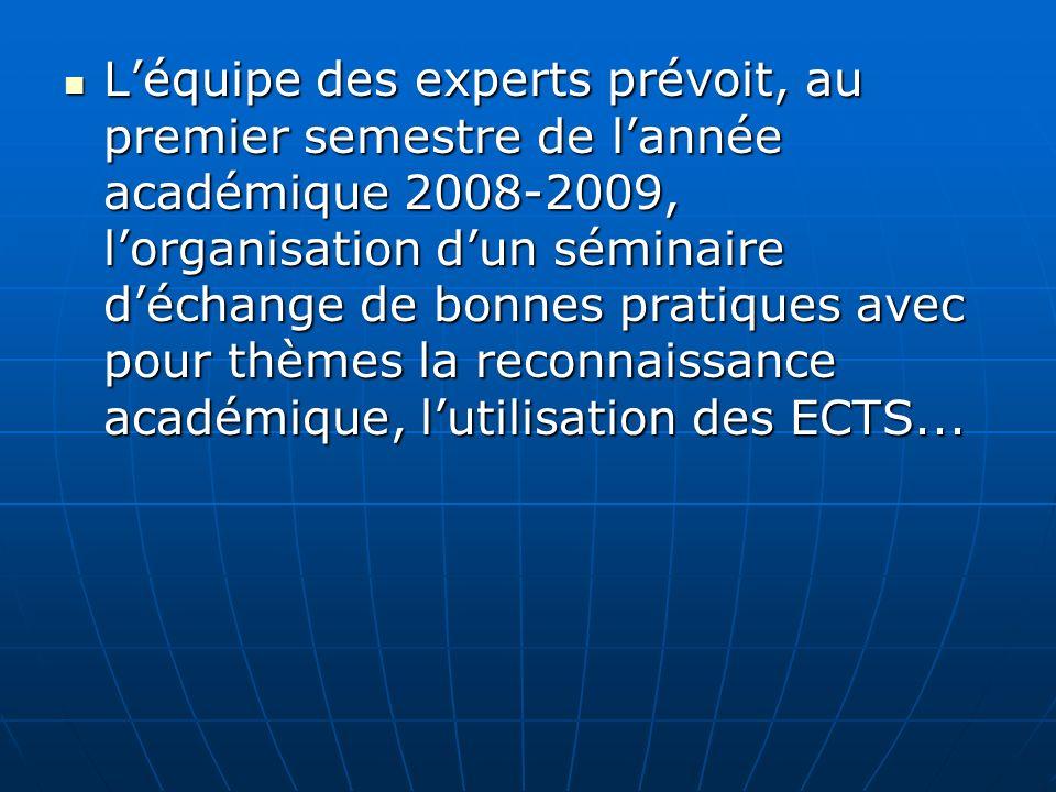 Léquipe des experts prévoit, au premier semestre de lannée académique 2008-2009, lorganisation dun séminaire déchange de bonnes pratiques avec pour th