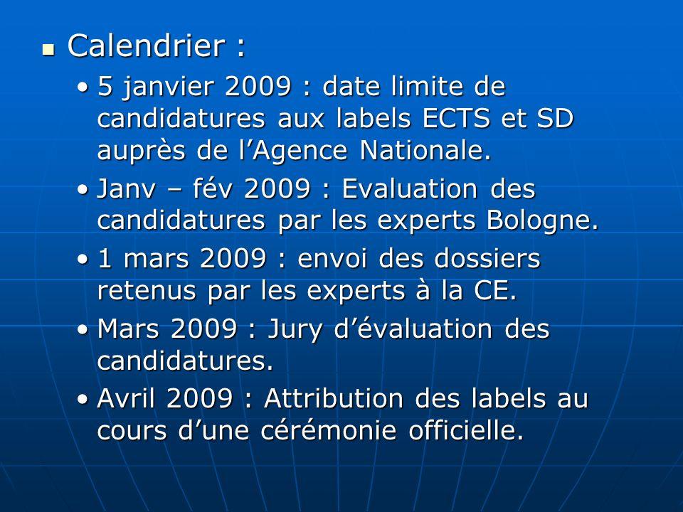 Calendrier : Calendrier : 5 janvier 2009 : date limite de candidatures aux labels ECTS et SD auprès de lAgence Nationale.5 janvier 2009 : date limite