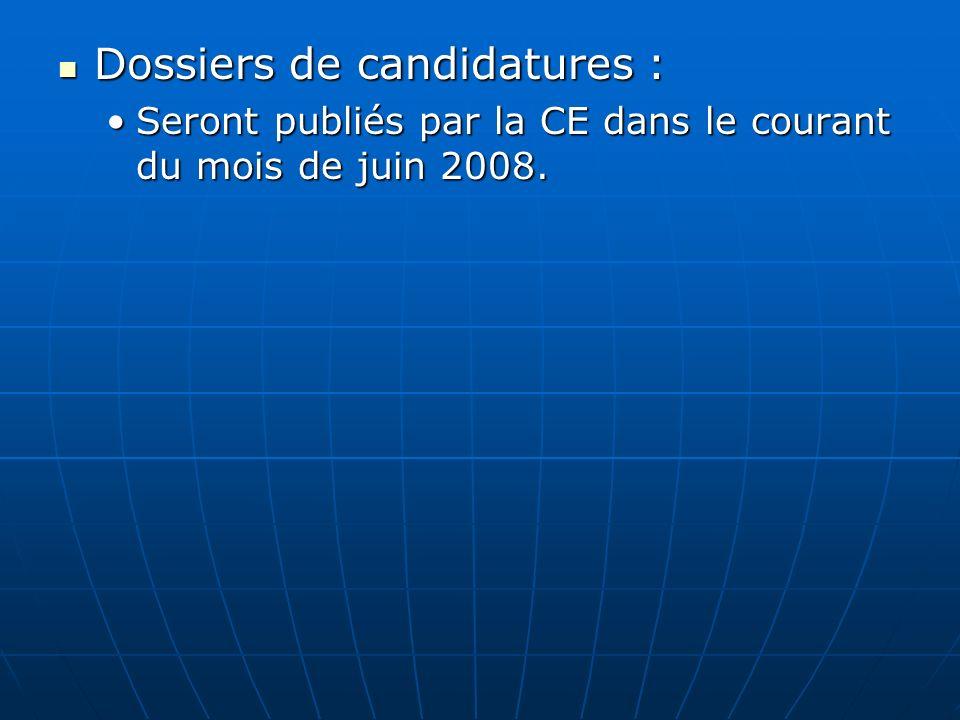 Dossiers de candidatures : Dossiers de candidatures : Seront publiés par la CE dans le courant du mois de juin 2008.Seront publiés par la CE dans le c