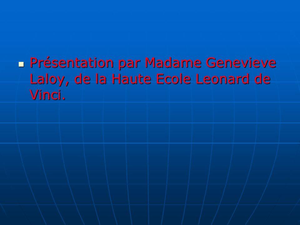 Présentation par Madame Genevieve Laloy, de la Haute Ecole Leonard de Vinci. Présentation par Madame Genevieve Laloy, de la Haute Ecole Leonard de Vin