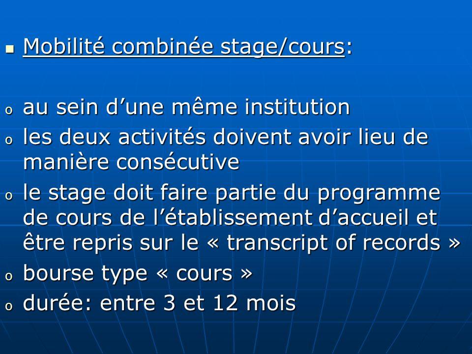 Mobilité combinée stage/cours: Mobilité combinée stage/cours: o au sein dune même institution o les deux activités doivent avoir lieu de manière consé