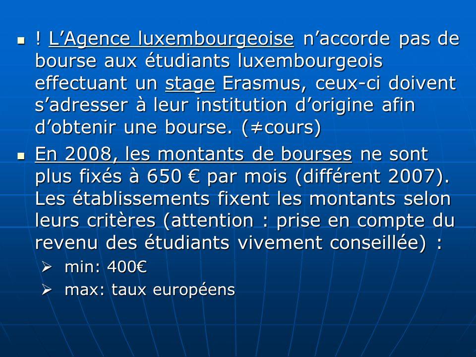! LAgence luxembourgeoise naccorde pas de bourse aux étudiants luxembourgeois effectuant un stage Erasmus, ceux-ci doivent sadresser à leur institutio