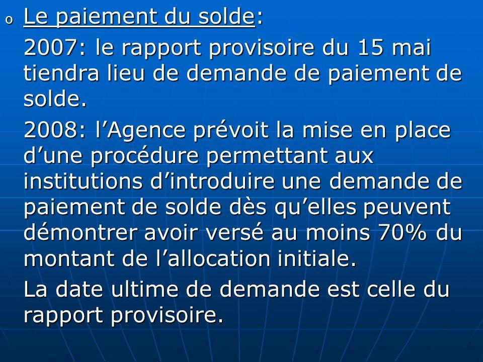 o Le paiement du solde: 2007: le rapport provisoire du 15 mai tiendra lieu de demande de paiement de solde. 2008: lAgence prévoit la mise en place dun