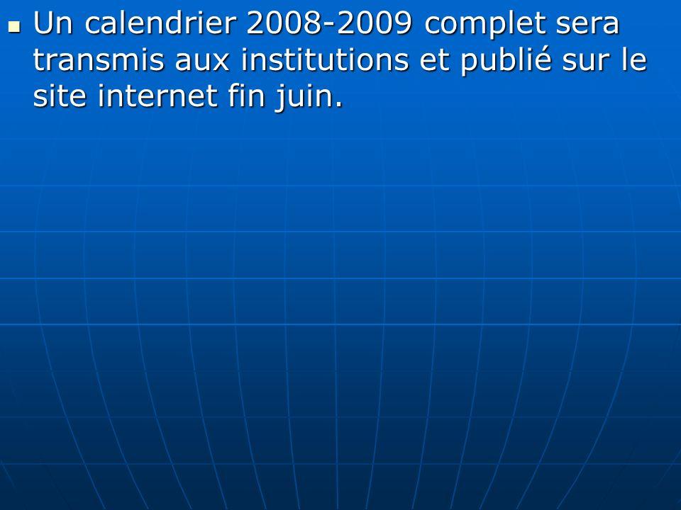 Un calendrier 2008-2009 complet sera transmis aux institutions et publié sur le site internet fin juin. Un calendrier 2008-2009 complet sera transmis