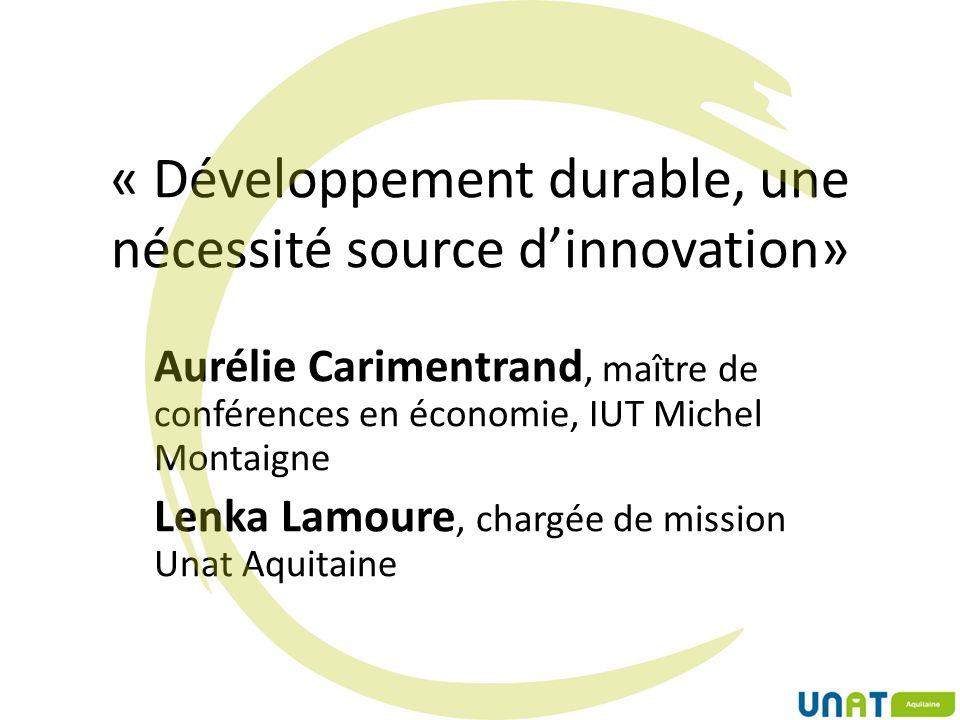 « Développement durable, une nécessité source dinnovation» Aurélie Carimentrand, maître de conférences en économie, IUT Michel Montaigne Lenka Lamoure