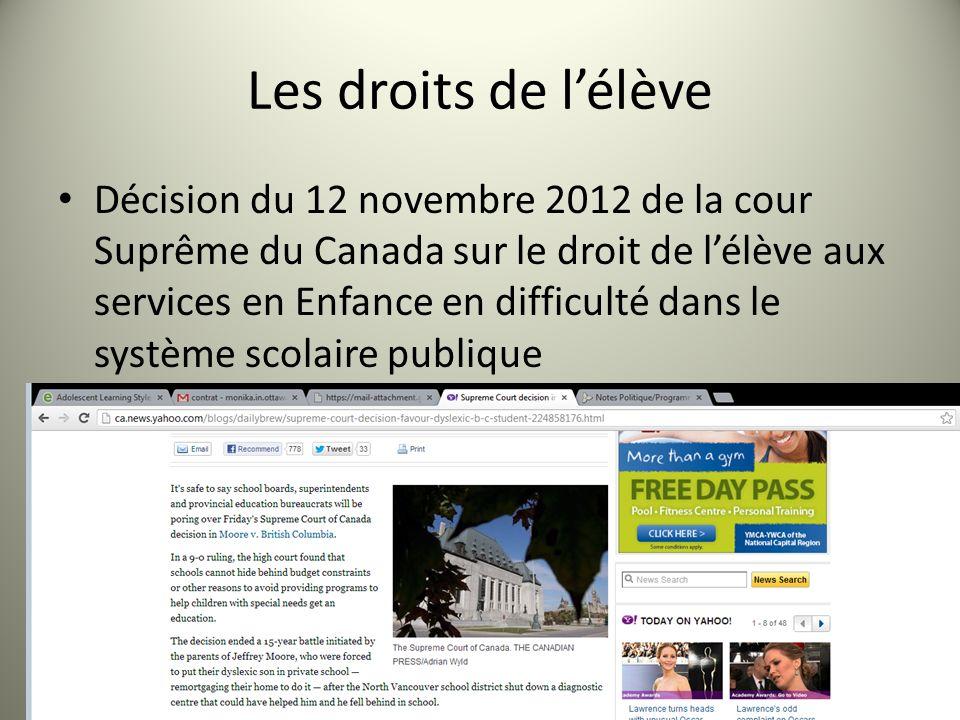 Les droits de lélève Décision du 12 novembre 2012 de la cour Suprême du Canada sur le droit de lélève aux services en Enfance en difficulté dans le système scolaire publique http://ca.news.yahoo.com/blogs/dailybrew/su preme-court-decision-favour-dyslexic-b-c- student-224858176.html