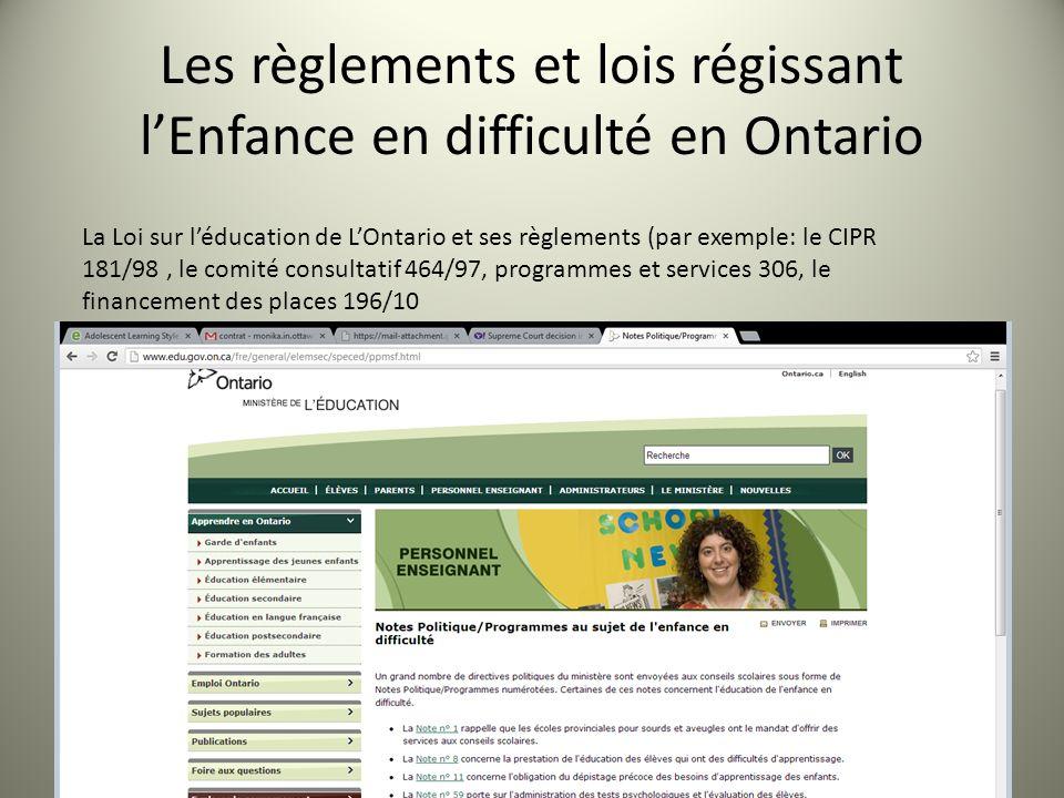 Les règlements et lois régissant lEnfance en difficulté en Ontario La Loi sur léducation de LOntario et ses règlements (par exemple: le CIPR 181/98, le comité consultatif 464/97, programmes et services 306, le financement des places 196/10