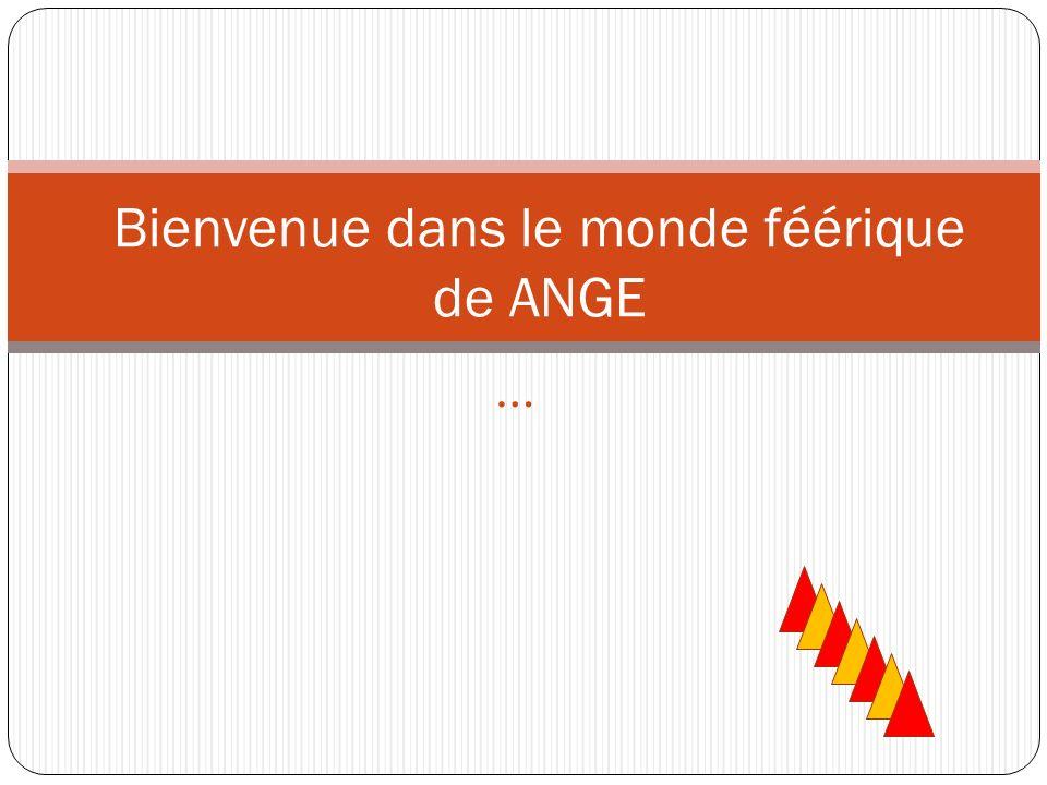 … Bienvenue dans le monde féérique de ANGE