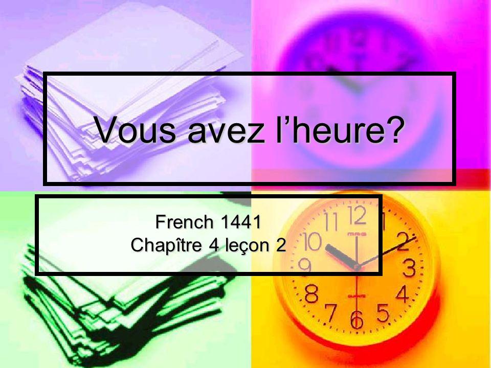 Vous avez lheure? French 1441 Chapître 4 leçon 2