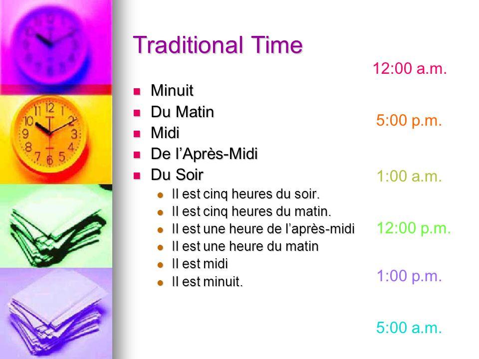 Traditional Time Minuit Minuit Du Matin Du Matin Midi Midi De lAprès-Midi De lAprès-Midi Du Soir Du Soir Il est cinq heures du soir. Il est cinq heure