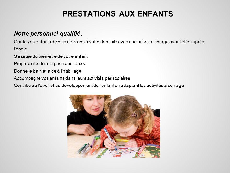 PRESTATIONS AUX ENFANTS Notre personnel qualifié : Garde vos enfants de plus de 3 ans à votre domicile avec une prise en charge avant et/ou après l'éc