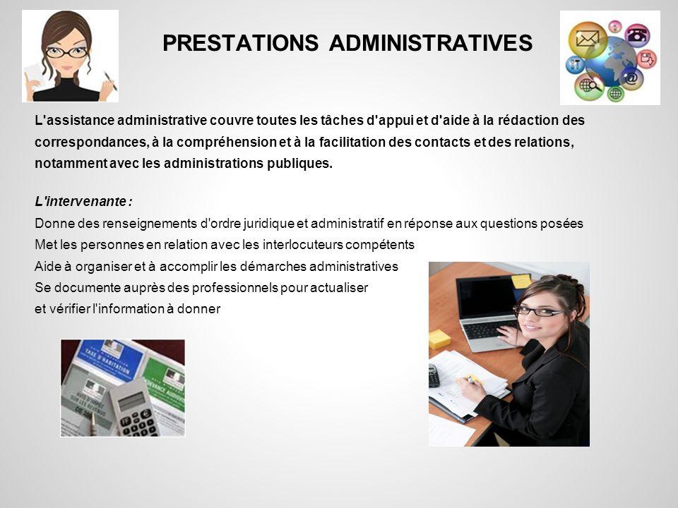PRESTATIONS ADMINISTRATIVES L'assistance administrative couvre toutes les tâches d'appui et d'aide à la rédaction des correspondances, à la compréhens