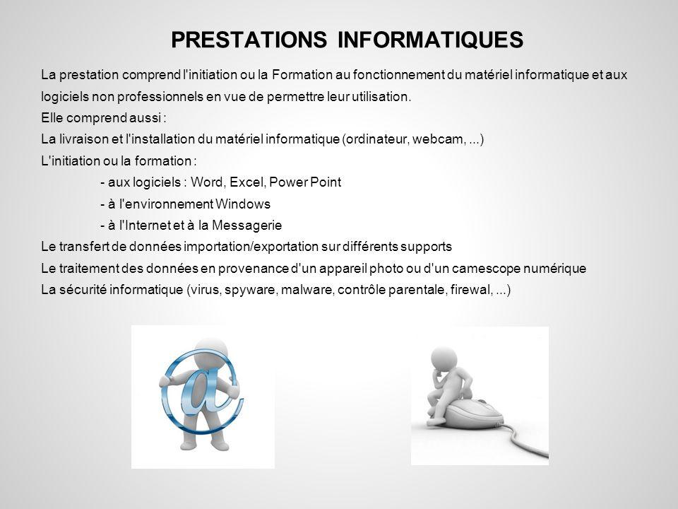 PRESTATIONS INFORMATIQUES La prestation comprend l'initiation ou la Formation au fonctionnement du matériel informatique et aux logiciels non professi