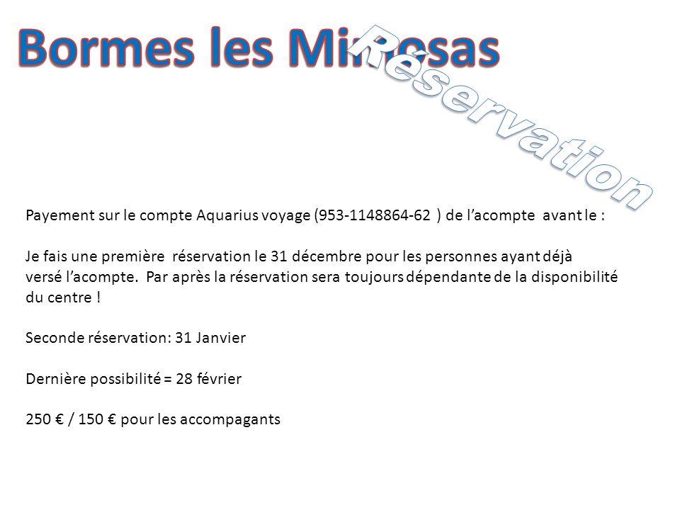Payement sur le compte Aquarius voyage (953-1148864-62 ) de lacompte avant le : Je fais une première réservation le 31 décembre pour les personnes ayant déjà versé lacompte.