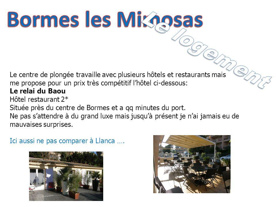 Le centre de plongée travaille avec plusieurs hôtels et restaurants mais me propose pour un prix très compétitif lhôtel ci-dessous: Le relai du Baou Hôtel restaurant 2* Située près du centre de Bormes et a qq minutes du port.