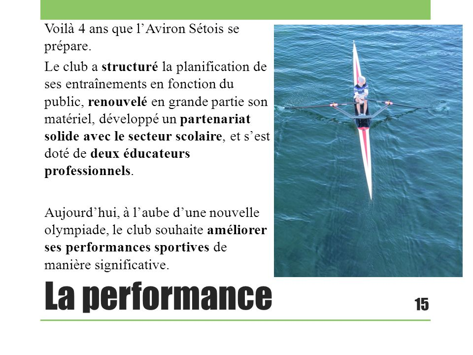 La performance Voilà 4 ans que lAviron Sétois se prépare. Le club a structuré la planification de ses entraînements en fonction du public, renouvelé e