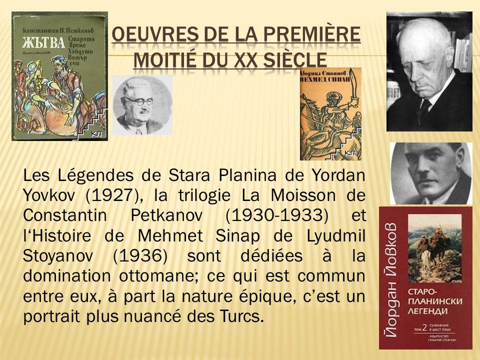 Les Légendes de Stara Planina de Yordan Yovkov (1927), la trilogie La Moisson de Constantin Petkanov (1930-1933) et lHistoire de Mehmet Sinap de Lyudmil Stoyanov (1936) sont dédiées à la domination ottomane; ce qui est commun entre eux, à part la nature épique, cest un portrait plus nuancé des Turcs.