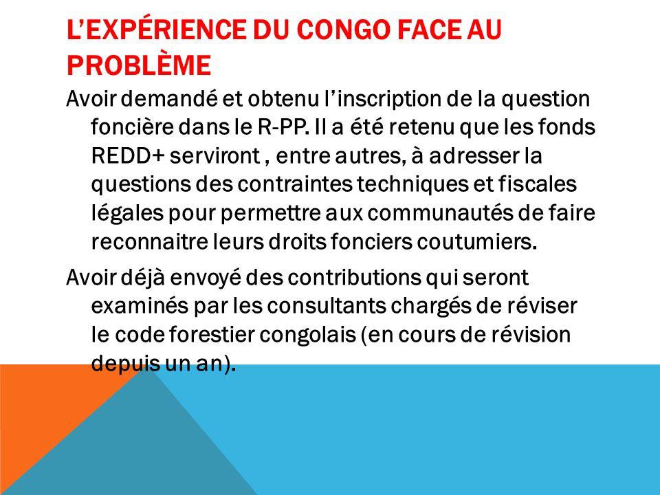 LEXPÉRIENCE DU CONGO FACE AU PROBLÈME Avoir demandé et obtenu linscription de la question foncière dans le R-PP.