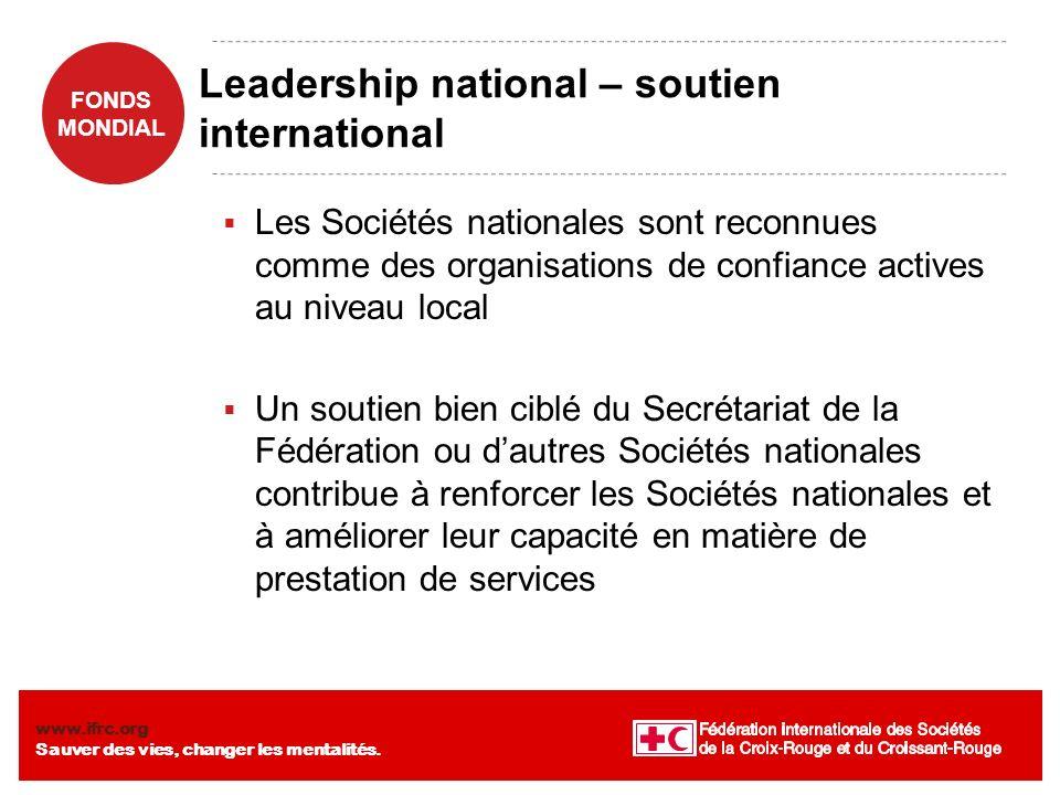FONDS MONDIAL www.ifrc.org Sauver des vies, changer les mentalités. Leadership national – soutien international Les Sociétés nationales sont reconnues