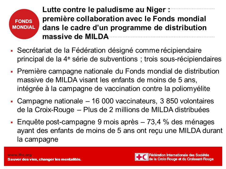 FONDS MONDIAL www.ifrc.org Sauver des vies, changer les mentalités. Lutte contre le paludisme au Niger : première collaboration avec le Fonds mondial
