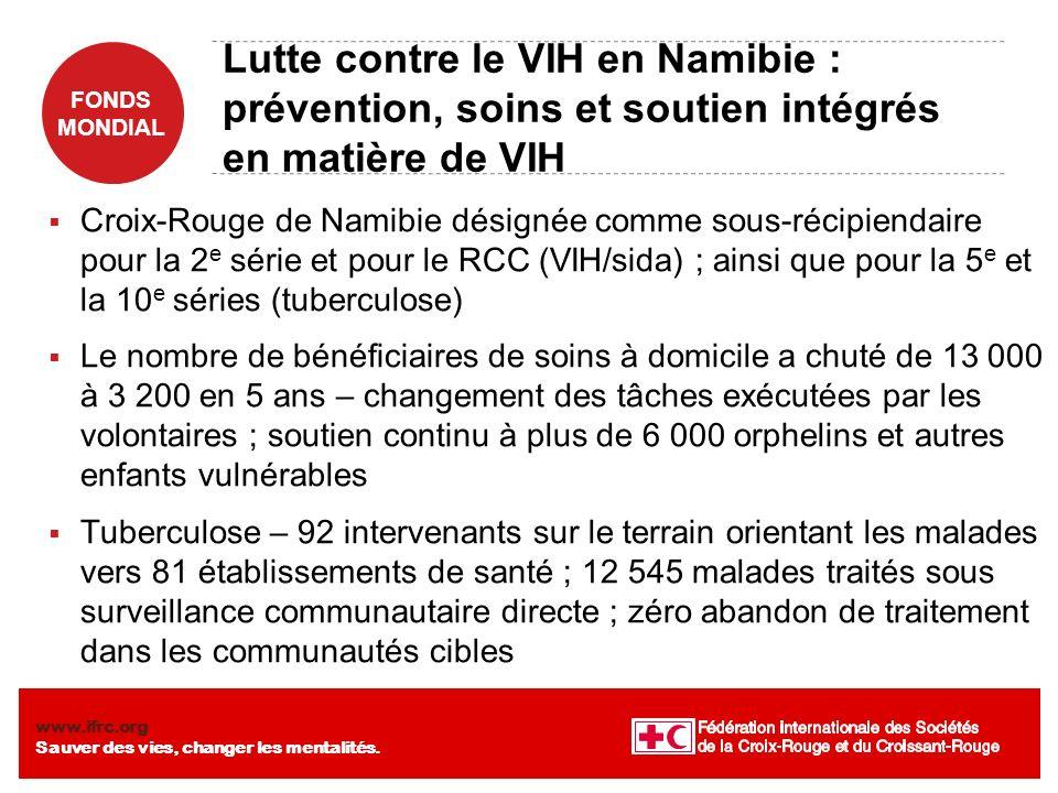 FONDS MONDIAL www.ifrc.org Sauver des vies, changer les mentalités. Lutte contre le VIH en Namibie : prévention, soins et soutien intégrés en matière