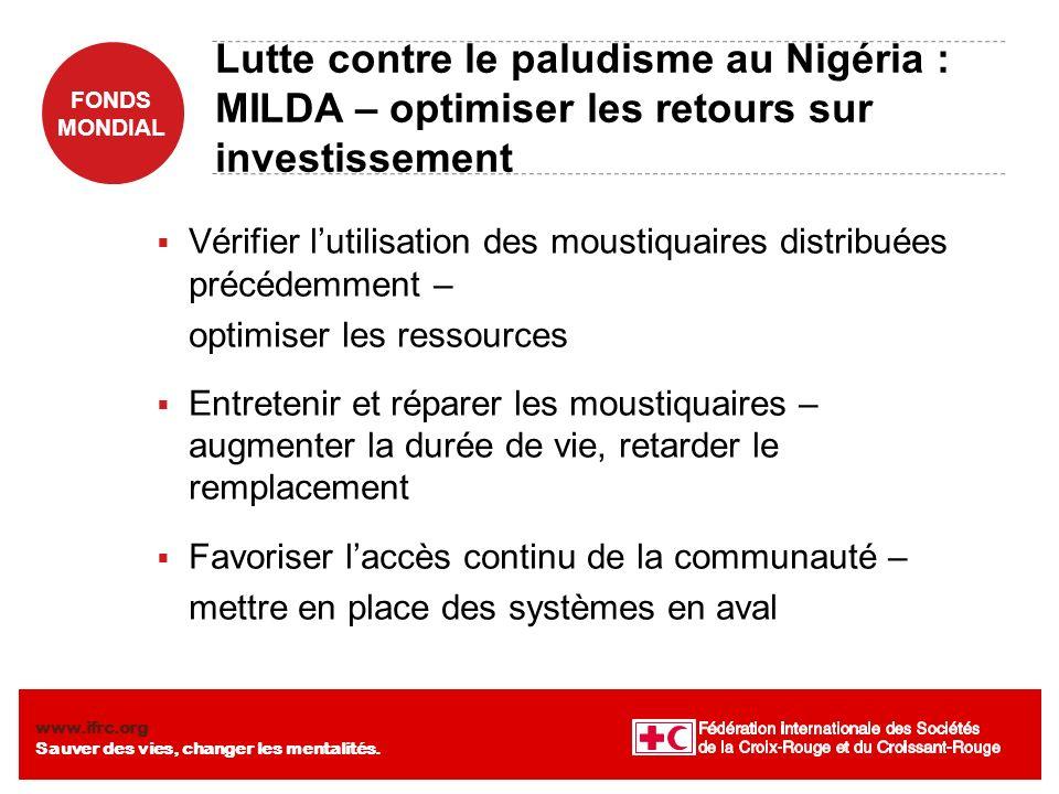 FONDS MONDIAL www.ifrc.org Sauver des vies, changer les mentalités. Lutte contre le paludisme au Nigéria : MILDA – optimiser les retours sur investiss