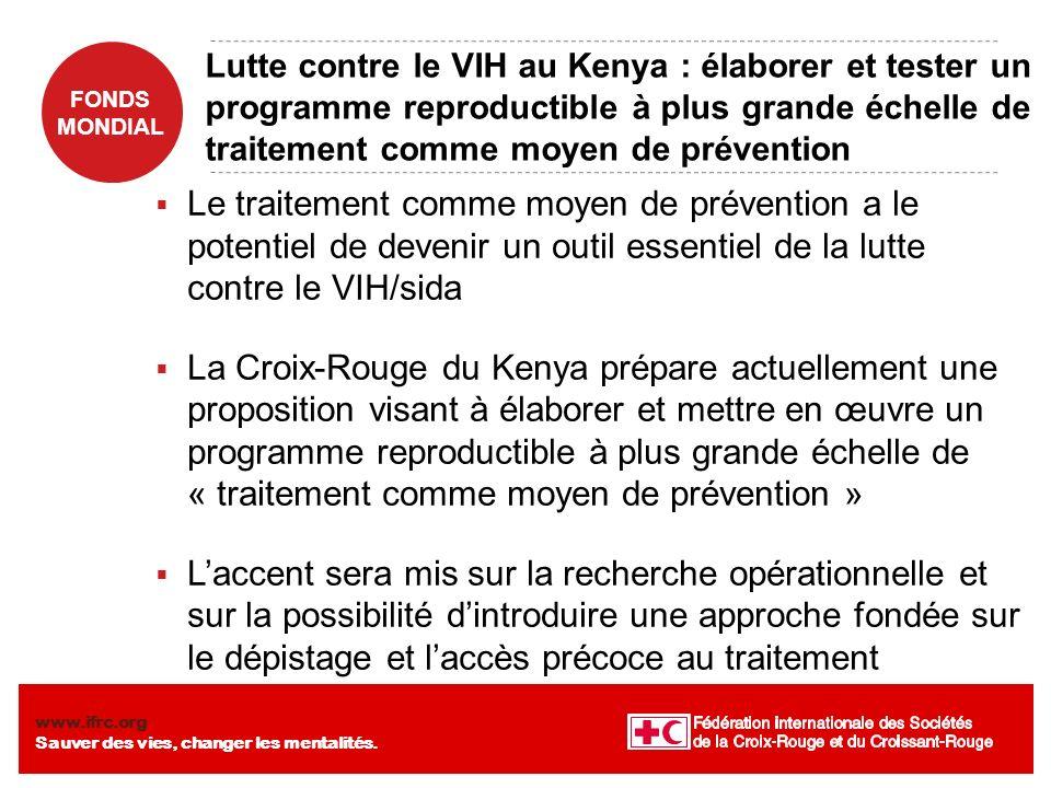 FONDS MONDIAL www.ifrc.org Sauver des vies, changer les mentalités. Lutte contre le VIH au Kenya : élaborer et tester un programme reproductible à plu