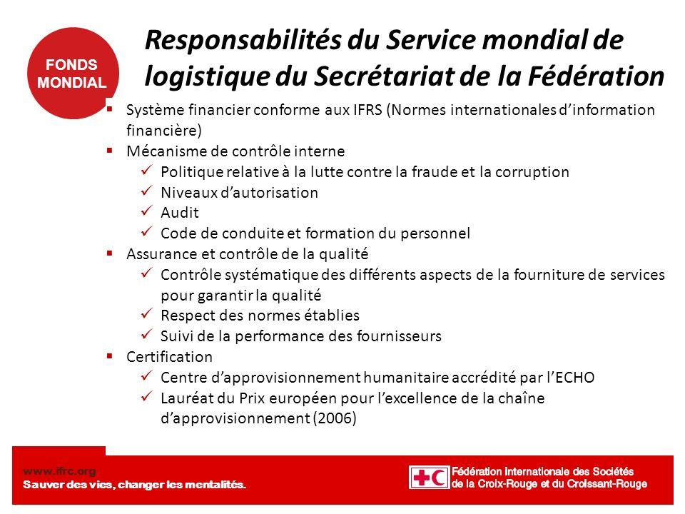 FONDS MONDIAL www.ifrc.org Sauver des vies, changer les mentalités. Responsabilités du Service mondial de logistique du Secrétariat de la Fédération S