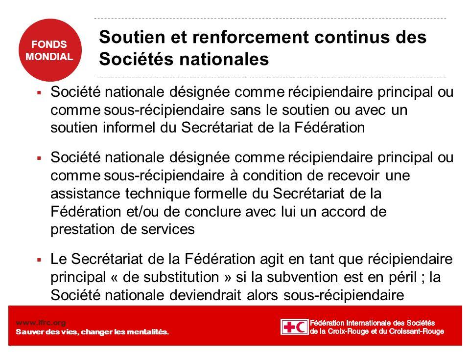 FONDS MONDIAL www.ifrc.org Sauver des vies, changer les mentalités. Soutien et renforcement continus des Sociétés nationales Société nationale désigné