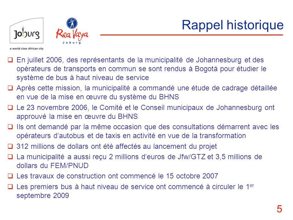 5 Rappel historique En juillet 2006, des représentants de la municipalité de Johannesburg et des opérateurs de transports en commun se sont rendus à B