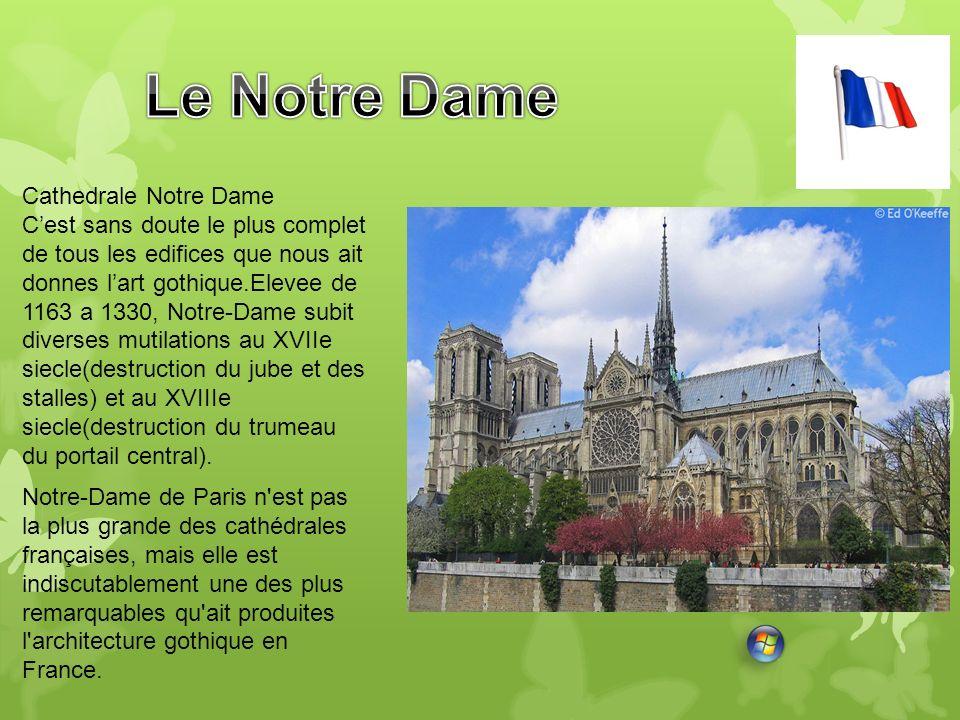 Cathedrale Notre Dame Cest sans doute le plus complet de tous les edifices que nous ait donnes lart gothique.Elevee de 1163 a 1330, Notre-Dame subit d